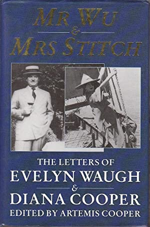 Mr Wu and Mrs Stitch. The Letters of Evelyn Waugh and Diana Cooper