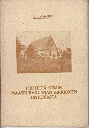 Piirteita Kemin Maaseurakunnan Kirkkojen Historiasta [SCARCE History of the Parish Churches of Kemi]