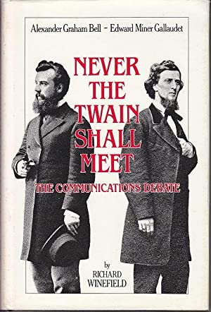 Never The Twain Shall Meet. Bell, Gallaudet, and the Communications Debate