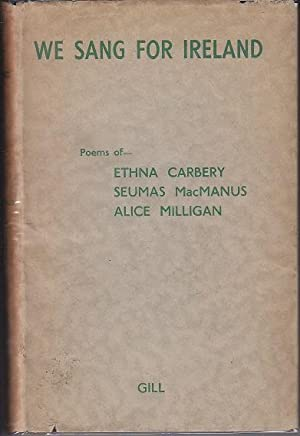 We Sang For Ireland. Poems of Ethna Carbery, Seumas MacManus, Alice Milligan - SIGNED