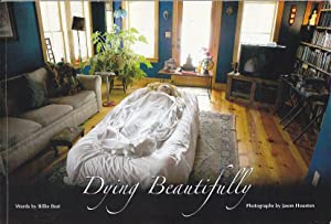 Dying Beautifully. The Story of One Man's Beautiful Death and How Dying Consciously Can Change Ev...