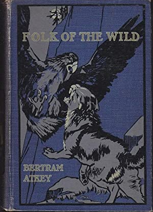 Folk of the Wild. A Book of the Forests, the Moors and the Mountains, of the Beasts of the Silent...