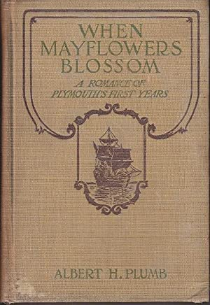 When Mayflowers Blossom. A Romance of Plymouth's First Years [FIRST EDITION, SIGNED]
