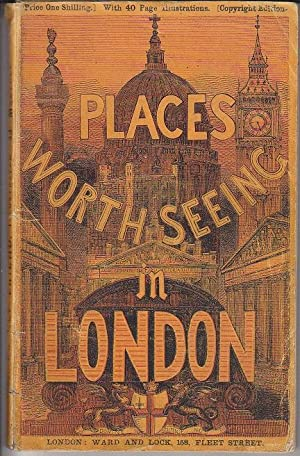 Places Worth Seeing in London, A Hand-Book to the Parks, Palaces, Churches, Chapels, Cemeteries, ...