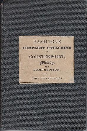Hamilton's Complete Catechism of Counterpoint, Melody, and Composition; Illustrated With Extracts...