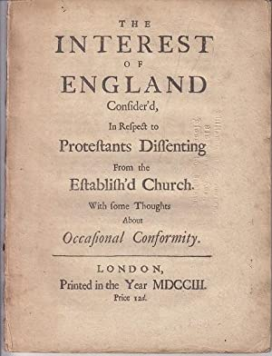 The Interest of England Consider'd, In Respect to Protestants Dissenting From the Establish'd Chu...