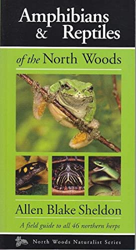Amphibians & Reptiles of the North Woods - A Field Guide to All 46 Northern Herps. North Woods Na...