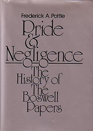 PRIDE AND NEGLIGENCE The History of the Boswell Papers: Pottle, Frederick A.