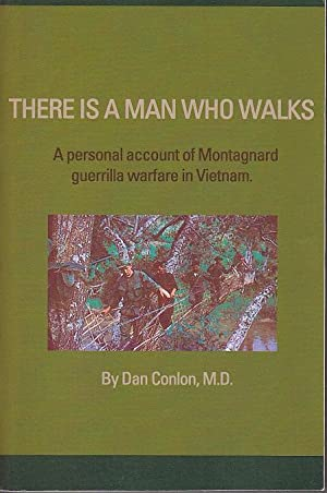There is a Man Who Walks. A Personal Account of Montagnard Guerrilla Warfare in Vietnam [SIGNED]