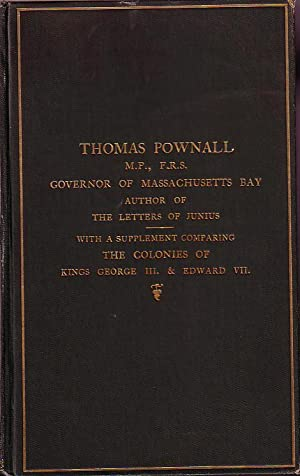 Thomas Pownall, Governor of Massachusetts Bay, Author of The Letters of Junius, With A Supplement ...