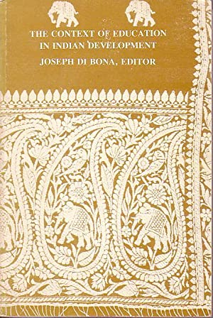 The Context of Education In Indian Development: Di Bona, Joseph [editor]