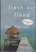 Fresh Air Fiend - Travel Writings 1985-2000 - SIGNED COPY: Theroux, Paul