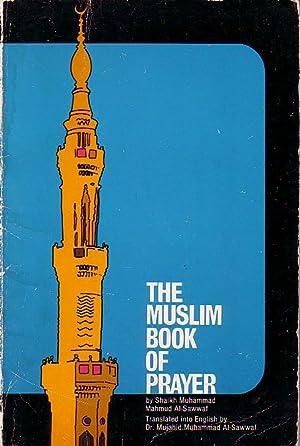 The Muslim Book of Prayer: Shaikh Muhammad Mahmud Al-Sawwaf