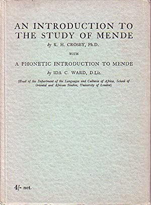 An Introduction To The Study of Mende With A Phonetic Introduction to Mende: Crosby, K.H. & Ward, ...