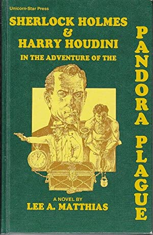 Sherlock Holmes and Harry Houdini in the Adventure of The Pandora Plague. A Posthumous Memoir of ...
