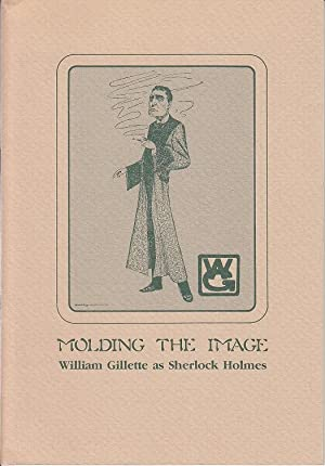 Molding the Image: William Gillette as Sherlock Holmes [Along with 4 Other Items, laid-in]