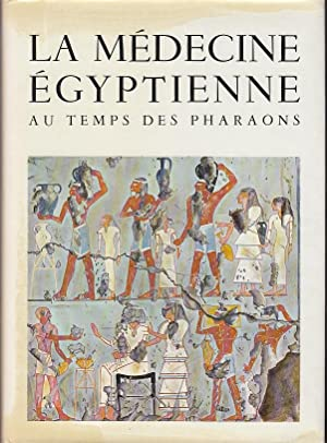 La Medecine Egyptienne Au Temps Des Pharaons [Egyptian Medicine in the Time of the Pharaohs]
