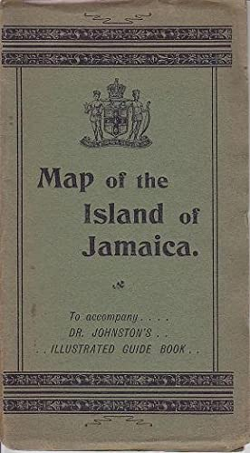 The Map of the Island of Jamaica To Accompany Dr. Johnston's Illustrated Guide Book