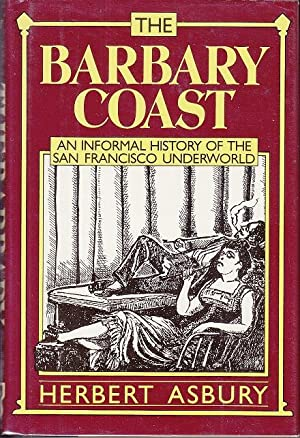 The Barbary Coast. An Informal History of The San Francisco Underworld
