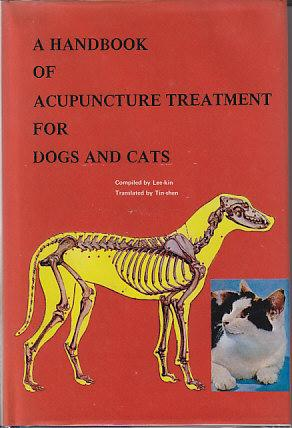 A Handbook of Acupuncture Treatment For Dogs and Cats: Lee-Kin [compiled by] / Tin-shen [translated...
