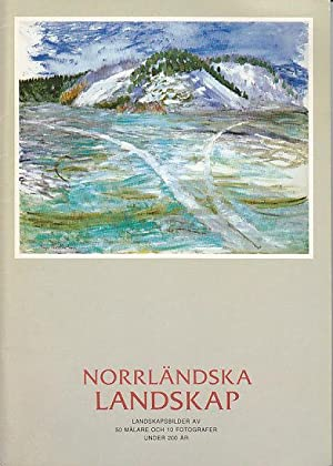 Norrlandska Landskap - Landskapsbilder Av 50 Malare Och 10 Fotografer Under 200 Ar - Catalogue of...