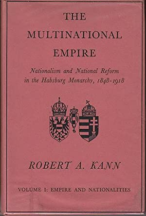 The Multinational Empire - Nationalism and National Reform in the Habsburg Monarchy, 1848-1918. 2...