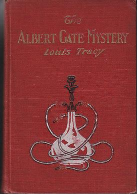 The Albert Gate Mystery - Being Further Adventures of Reginald Brett, Barrister Detective: Tracy, ...