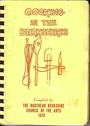 Cooking in the Berkshires Compiled By the Northern Berskshire Council of the Arts 1970
