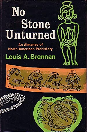 No Stone Unturned An Almanac of North American Prehistory: Brennan, Louis A.