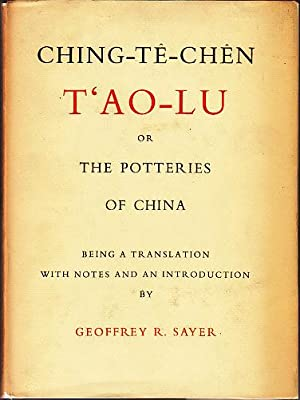 Ching-Te-Chen T'ao-Lu or The Potteries of China: Sayer, Geoffrey R. [translated by, with notes...