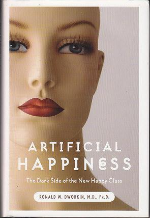 Artificial Happiness - The Dark Side of the New Happy Class