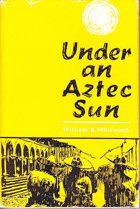 Under An Aztec Sun (Adventures in Mexico)