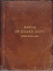 Manual of Guard Duty, United States Army, Approved January 7, 1893 [LEATHER BOUND]