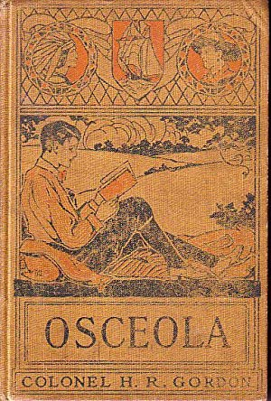 The Boy's Own Favorite Series - OSCEOLA Chief of the Seminoles: Gordon, Colonel H.R.