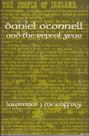 Daniel O'Connell and the Repeal Year: McCaffrey, Lawrence J.