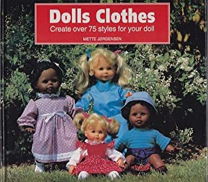 Doll Clothes - Create Over 75 Styles For Your Doll: Jorgensen, Mette
