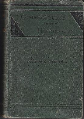 Common Sense in the Household - A Manual of Practical Housewifery [Cookbook]: Harland, Marion
