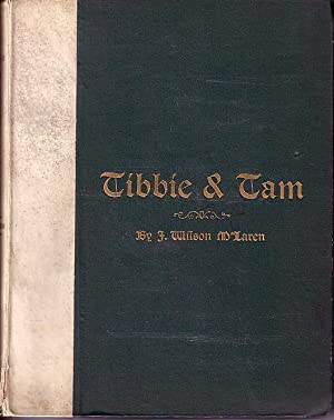 Tibbie & Tam or the Upcomes, Dooncomes, and Ongauns O' Twa Cannie Scots: M'Laren, J. ...