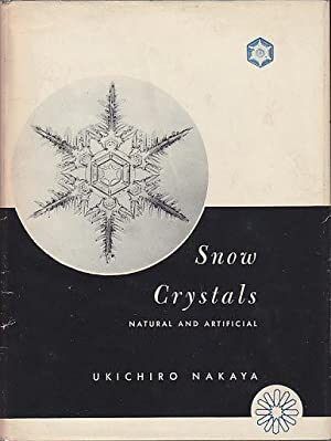Snow Crystals Natural and Artificial: Nakaya, Ukichiro