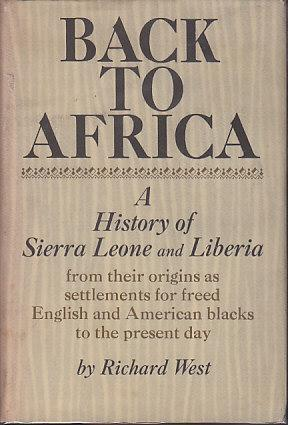 Back To Africa - A History Of Sierra Leone and Liberia: West, Richard