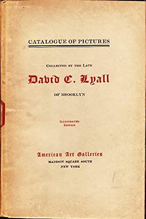 Illustrated Catalogue of Paintings, Pastels and Water Colors Collected By the Late David C. Lyall ...