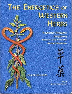 The Energetics of Western Herbs - Treatment Strategies Integrating Western and Oriental Herbal Me...