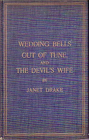 Wedding Bells Out of Tune and the Devil's Wife (An Allegory): Drake, Janet