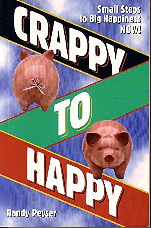 Crappy to Happy - Small Steps to Big Happiness Now!: Peyser, Randy