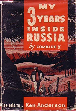 My 3 Years Inside Russia: By Comrade X as Told to Anderson, Ken