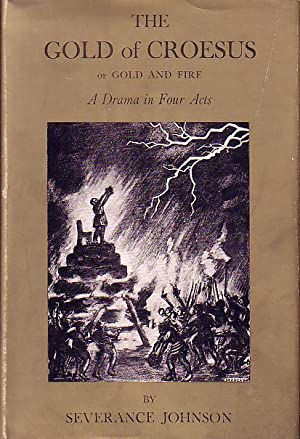 The Gold of Croesus or Gold and Fire - A Drama in Four Acts: Johnson, Severance