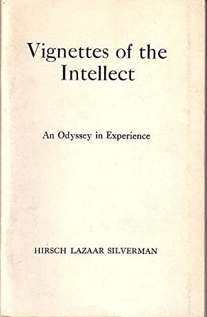 Vignettes of the Intellect - An Odyssey in Experience: Silverman, Hirsch Lazaar