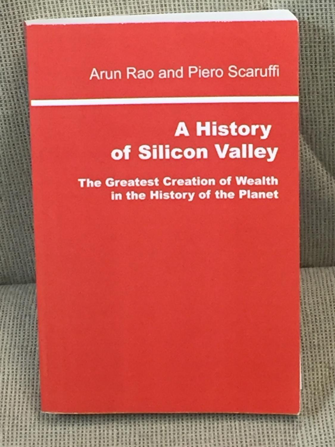 A History of Silicon Valley, the Greatest Creation of Wealth in ...