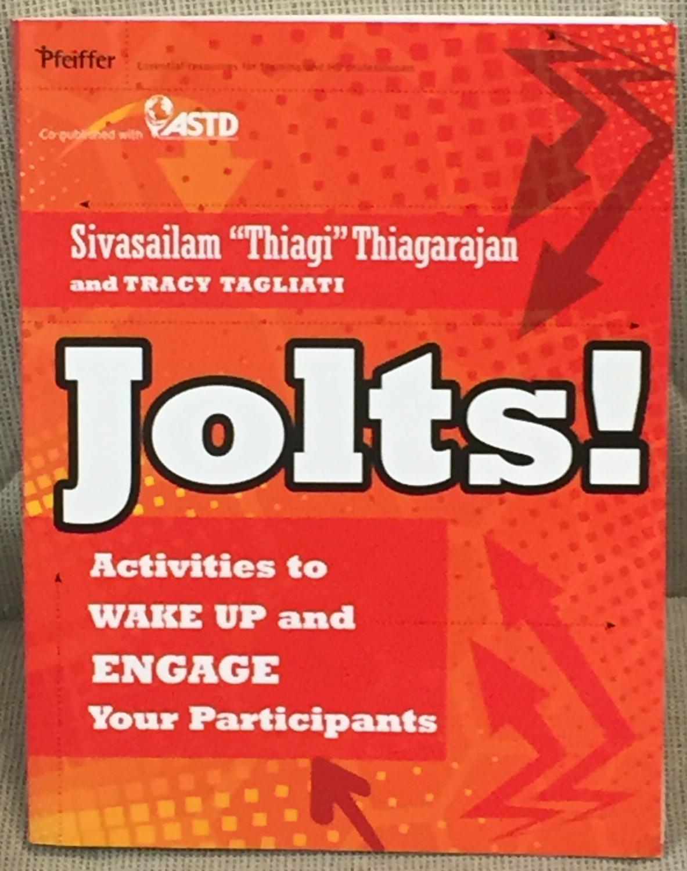 "Jolts! Activities to Wake Up and Engage Your Participants Sivasailam """"Thiagi"""" Thiagarajan and Tracy Tagliati"