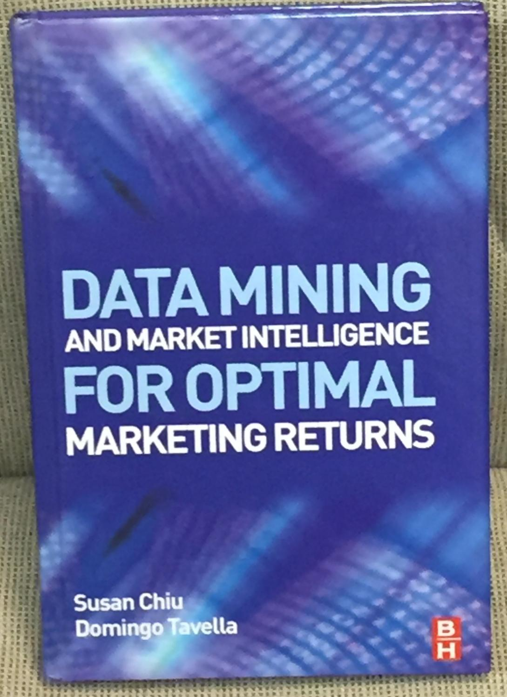 Data Mining and Market Intelligence for Optimal Marketing Returns